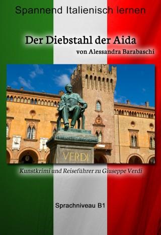 Alessandra Barabaschi: Der Diebstahl der Aida - Sprachkurs Italienisch-Deutsch B1