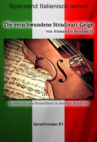 Alessandra Barabaschi: Die verschwundene Stradivari-Geige - Sprachkurs Italienisch-Deutsch B1
