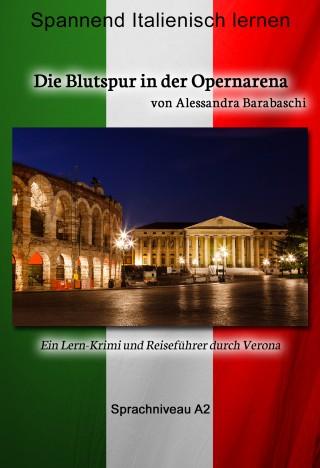 Alessandra Barabaschi: Die Blutspur in der Opernarena - Sprachkurs Italienisch-Deutsch A2