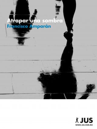 Francisco Amparán: Atrapar una sombra