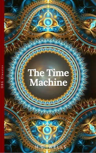H G Wells: The Time Machine (World Classics, Unabridged)