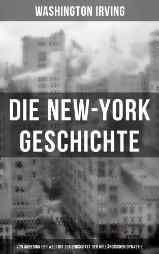 Washington Irving: Die New-York Geschichte (Von Anbeginn der Welt bis zur Endschaft der holländischen Dynastie)