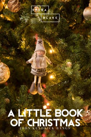 John Kendrick Bangs: A Little Book of Christmas