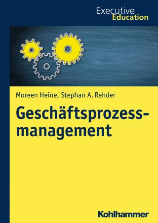 Moreen Heine, Stephan A. Rehder: Geschäftsprozessmanagement