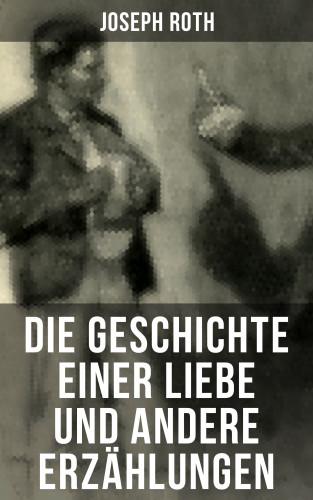Joseph Roth: Die Geschichte einer Liebe und andere Erzählungen