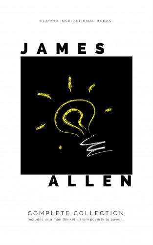 James Allen: Mind is the Master: The Complete James Allen Treasury