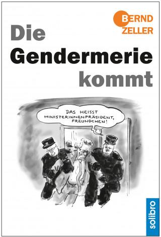 Bernd Zeller: Die Gendermerie kommt