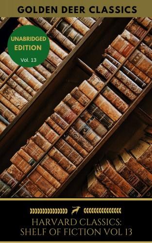 Honoré de Balzac, Golden Deer Classics, George Sand, Alfred de Musset, Alphonse Daudet, Guy de Maupassant: The Harvard Classics Shelf of Fiction Vol: 13