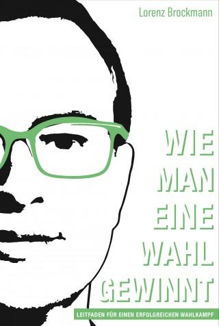 Lorenz Brockmann: Wie man eine Wahl gewinnt