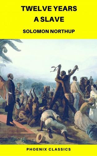 Solomon Northup, Phoenix Classics: Twelve Years a Slave (Phoenix Classics)
