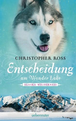 Christopher Ross: Alaska Wilderness - Entscheidung am Wonder Lake (Bd. 6)