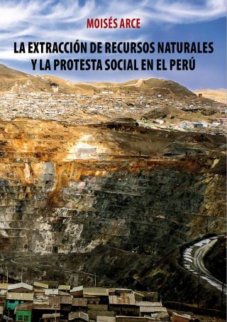 Moisés Arce: La extracción de recursos naturales y la protesta social en el Perú