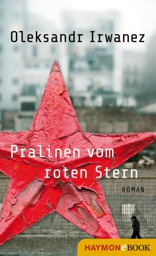 Oleksandr Irwanez: Pralinen vom roten Stern