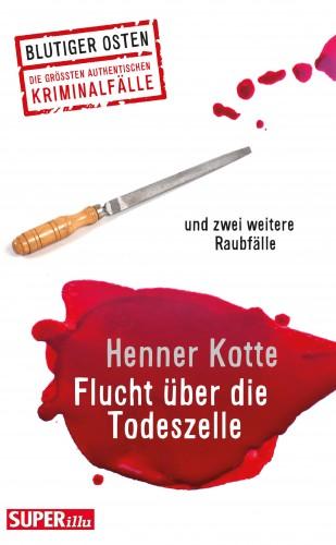 Henner Kotte: Flucht über die Todeszelle