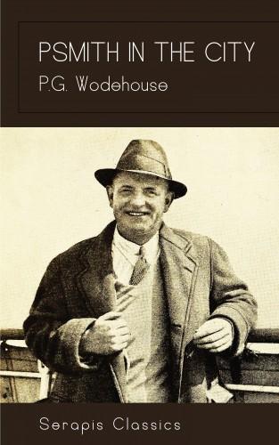 P. G. Wodehouse: Psmith in the City (Serapis Classics)