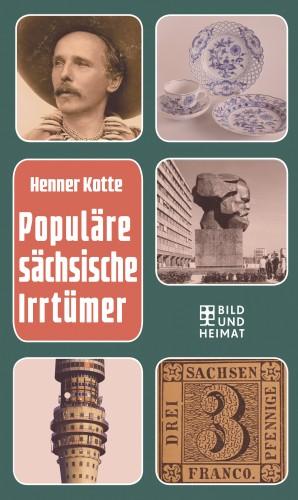Henner Kotte: Populäre sächsische Irrtümer