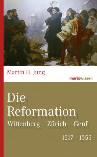 Martin H. Jung: Die Reformation