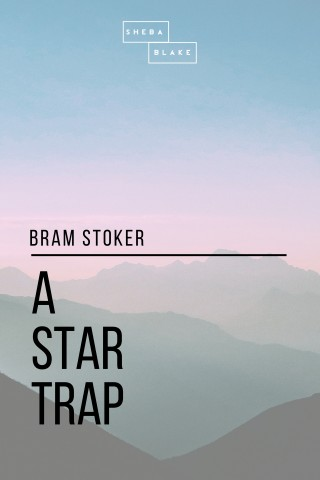 Bram Stoker, Sheba Blake: A Star Trap