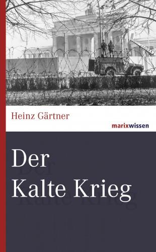 Heinz Gärtner: Der Kalte Krieg
