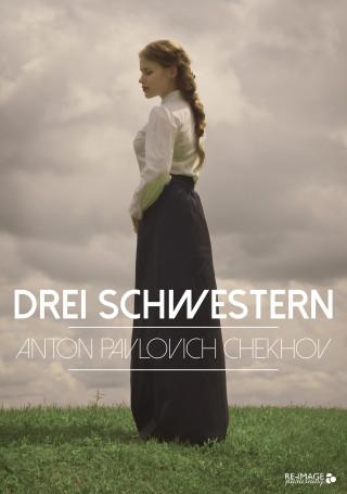 Anton Pawlowitsch Tschechow: Drei Schwestern