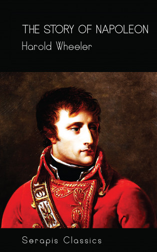 Harold Wheeler: The Story of Napoleon (Serapis Classics)