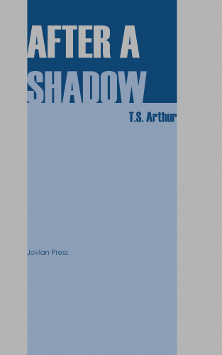 T. S. Arthur: After a Shadow