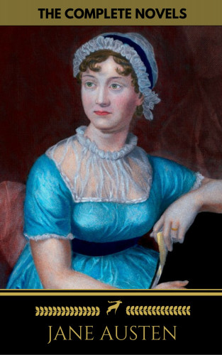 Jane Austen: Jane Austen: The Complete Novels + A Biography of the Author (The Greatest Writers of All Time)