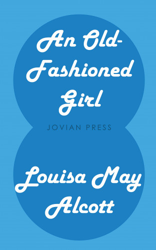 Louisa May Alcott: An Old-Fashioned Girl