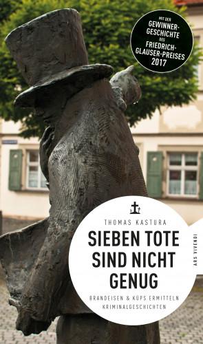Thomas Kastura: Sieben Tote sind nicht genug (eBook)