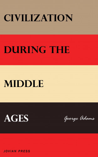George Adams: Civilization During the Middle Ages