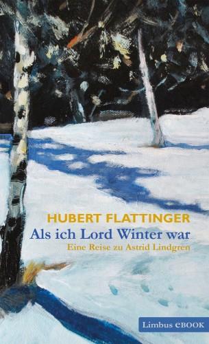 Hubert Flattinger: Als ich Lord Winter war