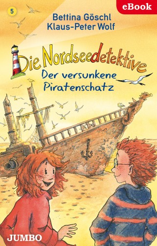 Bettina Göschl, Klaus-Peter Wolf: Die Nordseedetektive. Der versunkene Piratenschatz