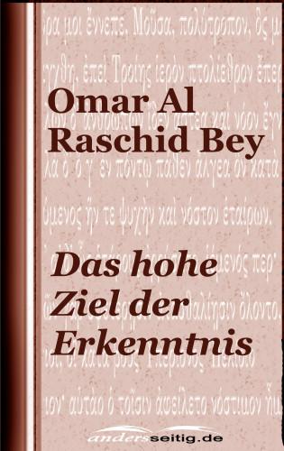 Omar Al Raschid Bey: Das hohe Ziel der Erkenntnis