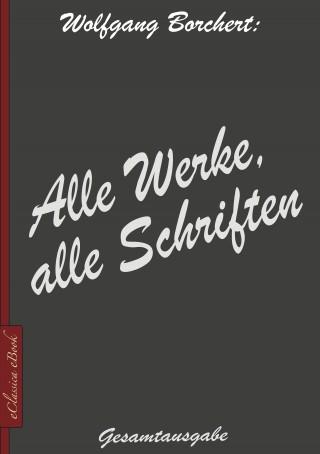Wolfgang Borchert: Wolfgang Borchert: Alle Werke, alle Schriften
