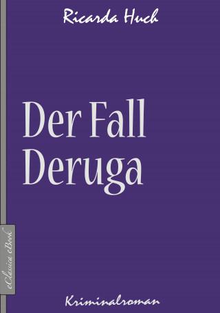 Ricarda Huch: Der Fall Deruga