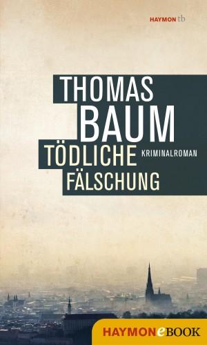 Thomas Baum: Tödliche Fälschung