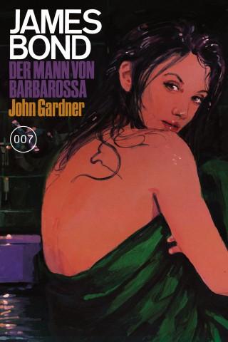 John Gardner: James Bond 25: Der Mann von Barbarossa