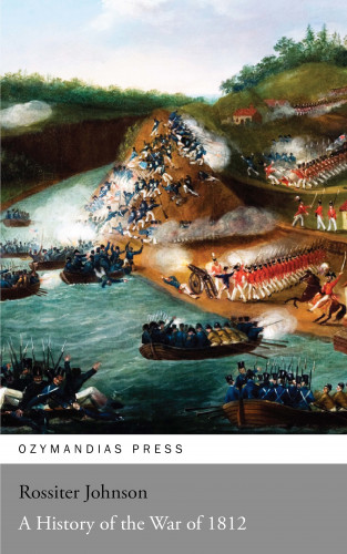 Rossiter Johnson: A History of the War of 1812