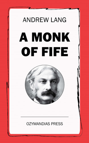 Andrew Lang: A Monk of Fife