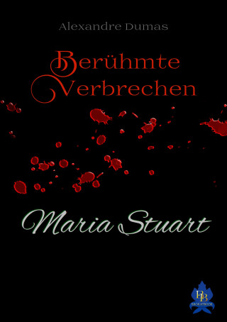 Alexandre Dumas: Maria Stuart