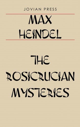 Max Heindel: The Rosicrucian Mysteries