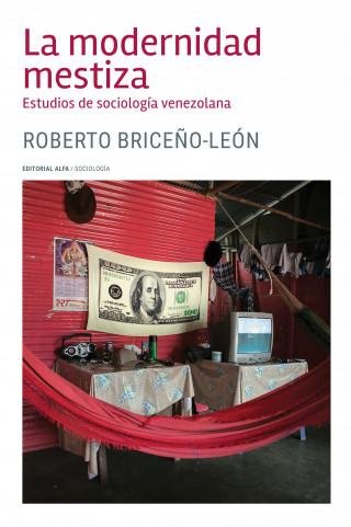 Roberto Briceño-León: La modernidad mestiza