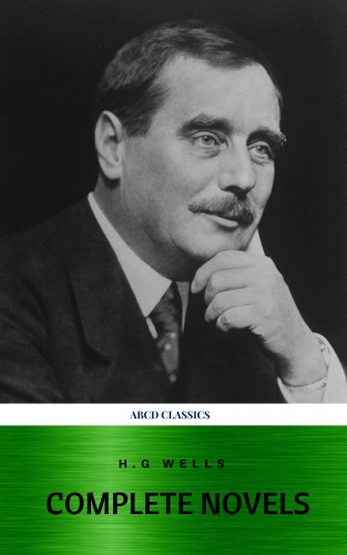 Herbert George Wells, H G Wells: The Complete Novels of H. G. Wells