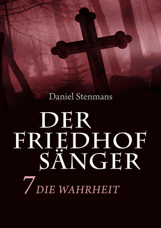Daniel Stenmans: Der Friedhofsänger 7: Die Wahrheit