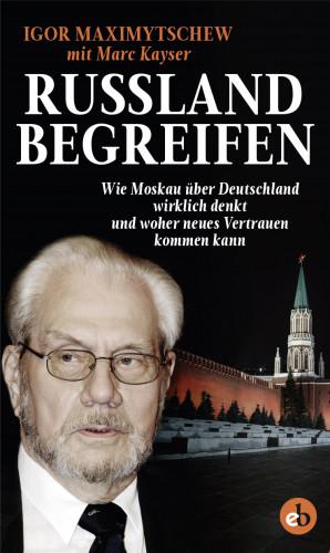 Igor Maximytschew, Marc Kayser: Russland begreifen