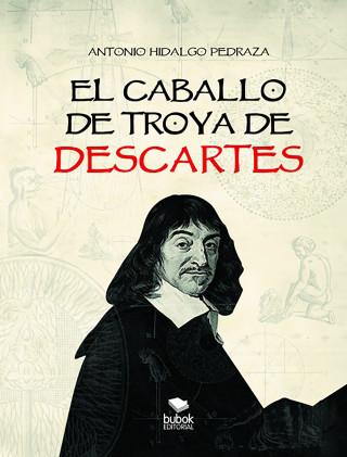 Antonio Hidalgo: El caballo de Troya de Descartes