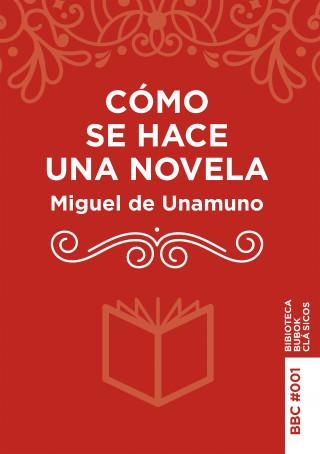 Miguel de Unamuno: Cómo se hace una novela