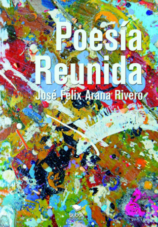 José Félix Arana Rivero: Poesía Reunida