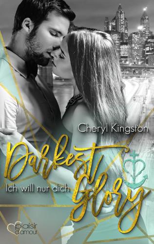 Cheryl Kingston: Darkest Glory: Ich will nur dich