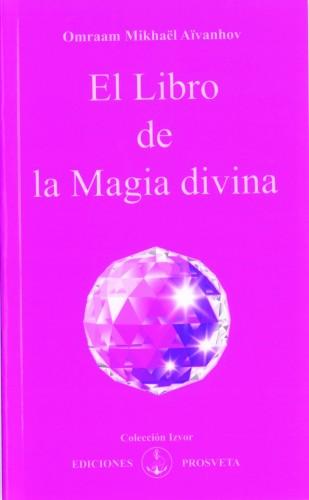 Omraam Mikhaël Aïvanhov: El libro de la magia divina